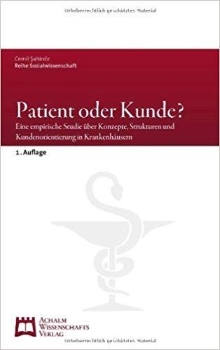 Patient oder Kunde?: Eine empirische Studie über Konzepte, Strukturen und Kundenorientierung in Kran