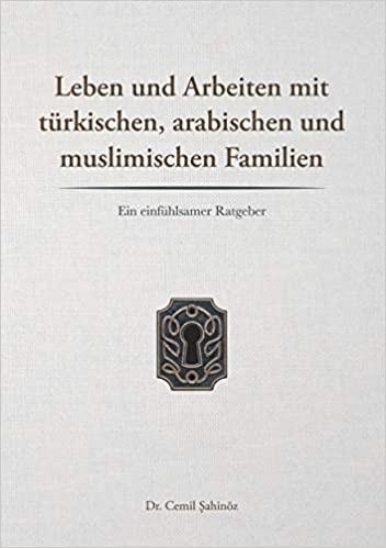 Leben und Arbeiten mit türkischen, arabischen und muslimischen Familien: Ein einfühlsamer Ratgeber